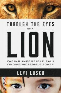Through the Eyes of a Lion: Facing Impossible Pain Finding Incredible Power