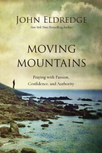 Moving Mountains: Praying with Passion, Confidence and Authority
